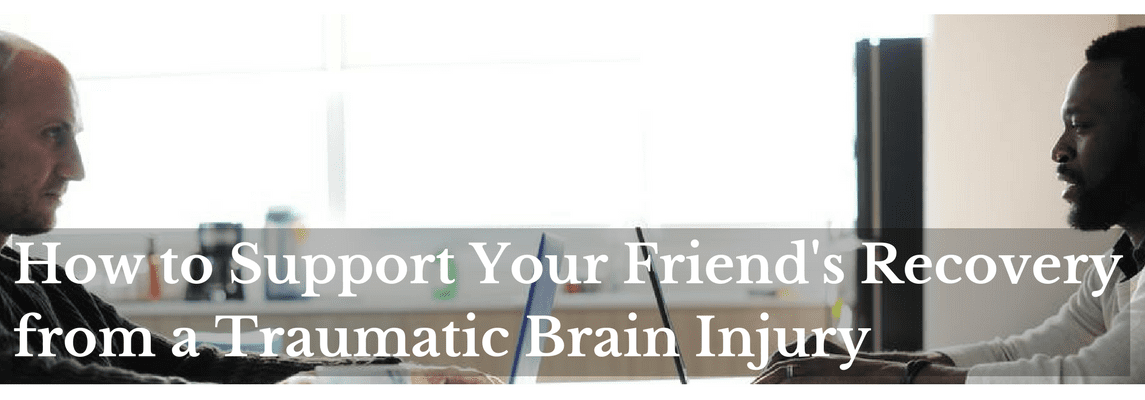 How to Support Your Friend with a Traumatic Brain Injury