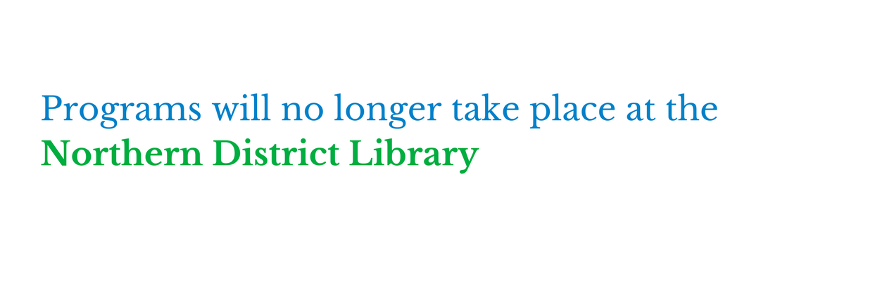 Programs will no longer take place at the Northern District Library